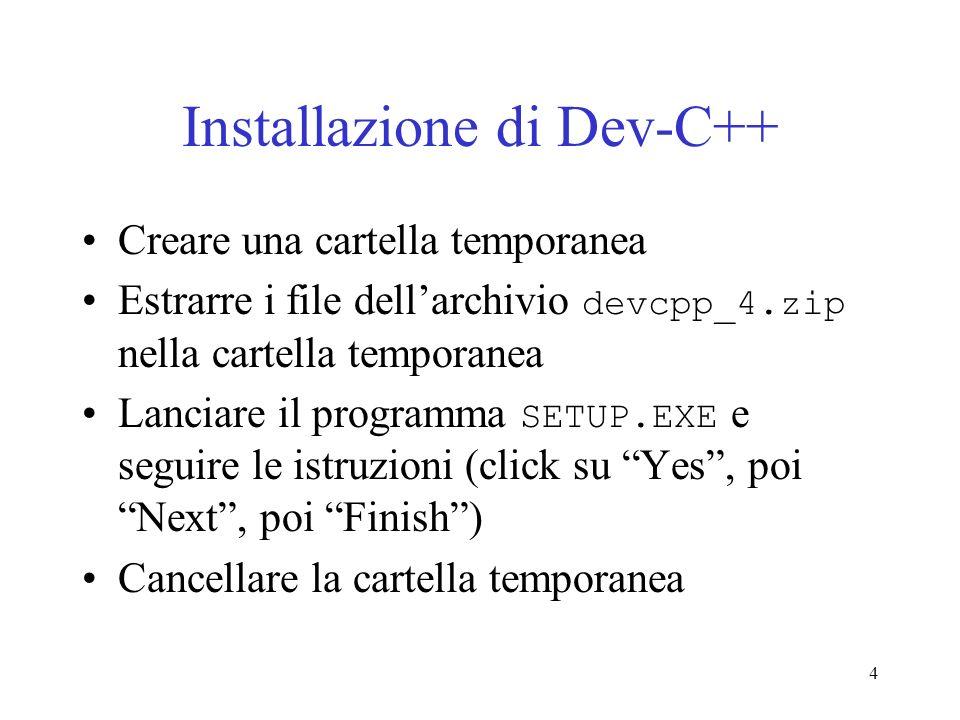 4 Installazione di Dev-C++ Creare una cartella temporanea Estrarre i file dellarchivio devcpp_4.zip nella cartella temporanea Lanciare il programma SE