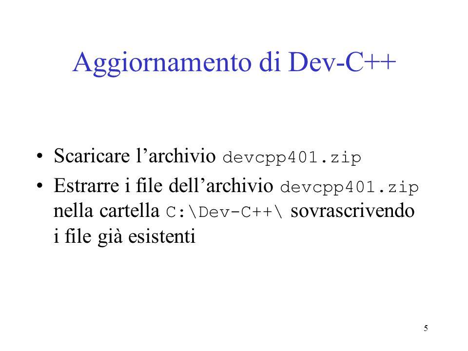5 Aggiornamento di Dev-C++ Scaricare larchivio devcpp401.zip Estrarre i file dellarchivio devcpp401.zip nella cartella C:\Dev-C++\ sovrascrivendo i fi