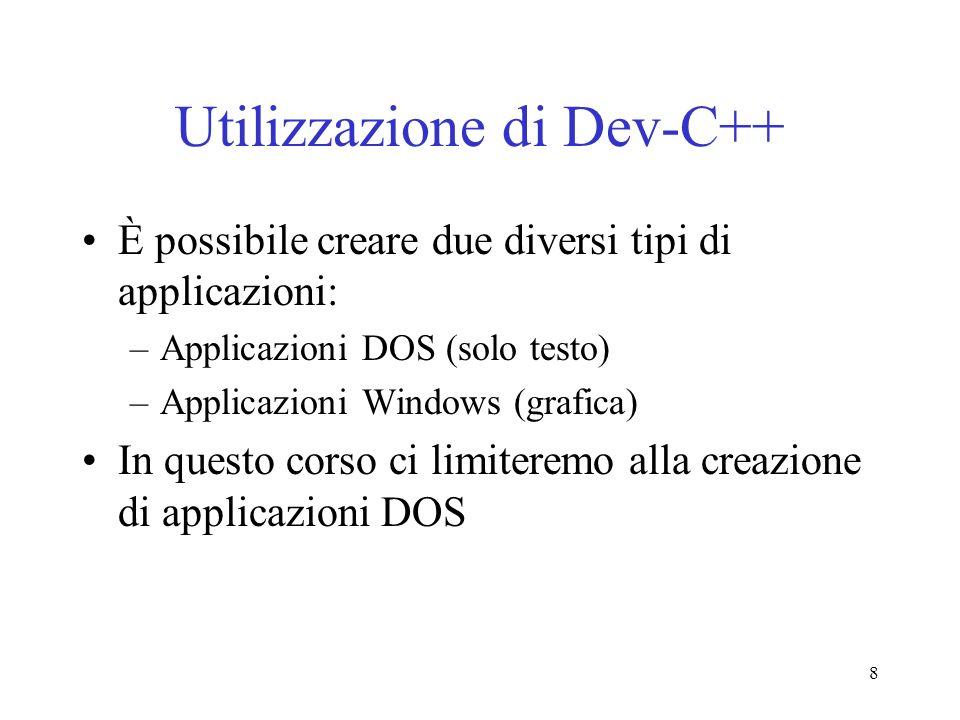 8 Utilizzazione di Dev-C++ È possibile creare due diversi tipi di applicazioni: –Applicazioni DOS (solo testo) –Applicazioni Windows (grafica) In ques