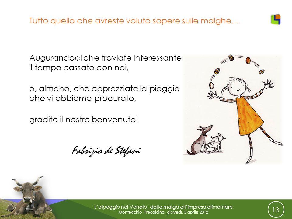 13 Lalpeggio nel Veneto, dalla malga allimpresa alimentare Montecchio Precalcino, giovedì, 5 aprile 2012 Tutto quello che avreste voluto sapere sulle