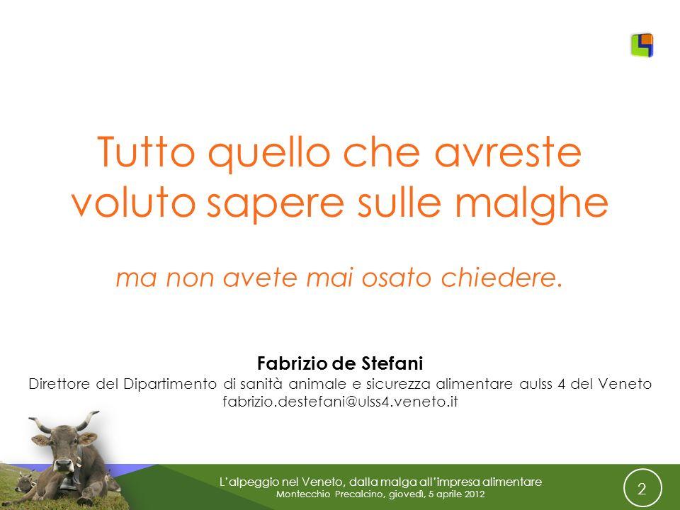2 Lalpeggio nel Veneto, dalla malga allimpresa alimentare Montecchio Precalcino, giovedì, 5 aprile 2012 Tutto quello che avreste voluto sapere sulle m
