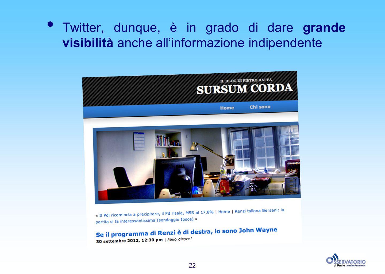 22 Twitter, dunque, è in grado di dare grande visibilità anche allinformazione indipendente