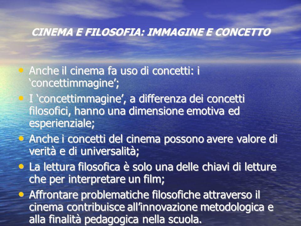 CINEMA E FILOSOFIA: IMMAGINE E CONCETTO Anche il cinema fa uso di concetti: i concettimmagine; Anche il cinema fa uso di concetti: i concettimmagine;