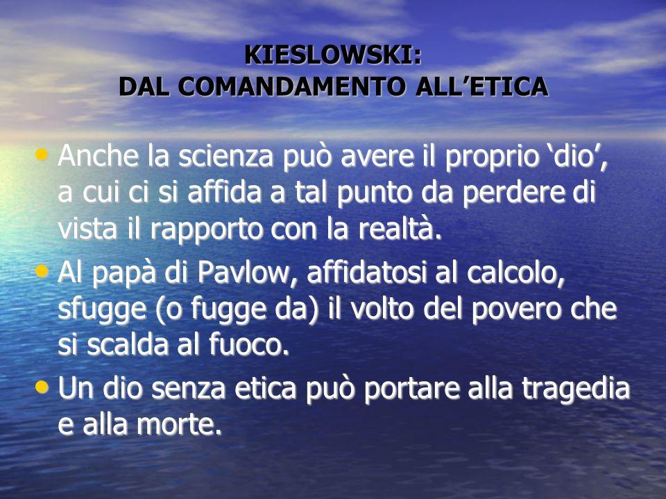 KIESLOWSKI: DAL COMANDAMENTO ALLETICA Anche la scienza può avere il proprio dio, a cui ci si affida a tal punto da perdere di vista il rapporto con la