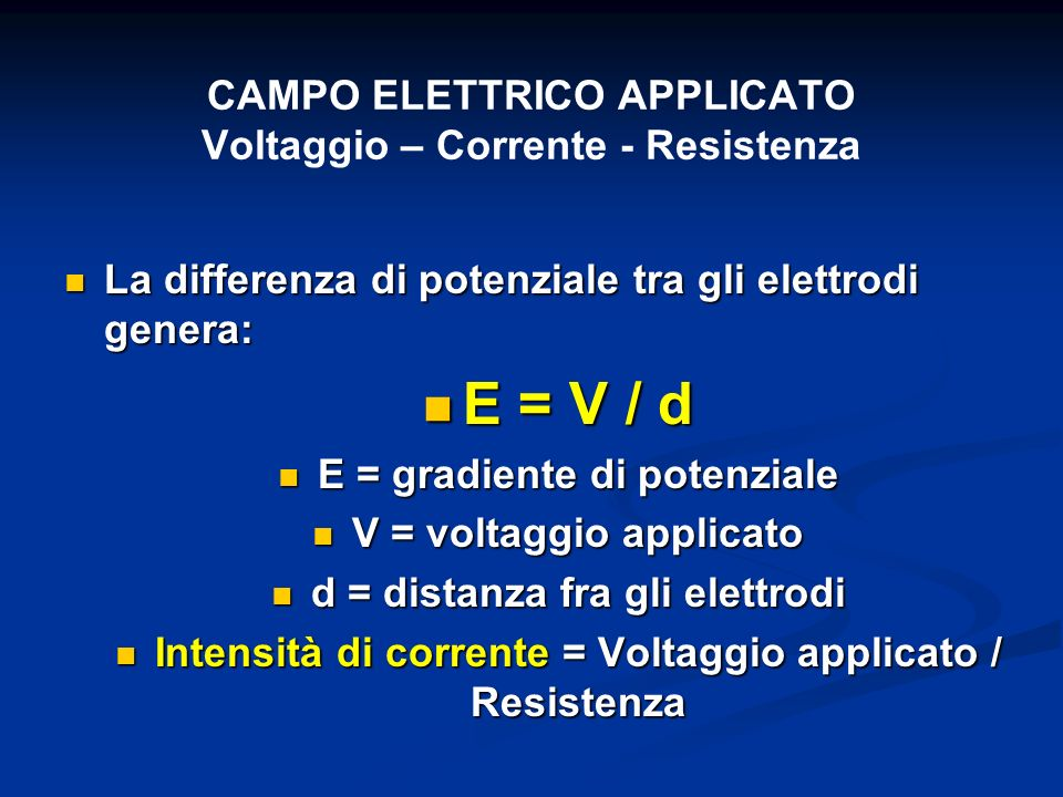 CAMPO ELETTRICO APPLICATO Voltaggio – Corrente - Resistenza La differenza di potenziale tra gli elettrodi genera: La differenza di potenziale tra gli