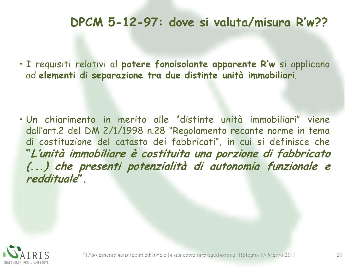 L isolamento acustico in edilizia e la sua corretta progettazione Bologna 15 Marzo 2011 20 DPCM 5-12-97: dove si valuta/misura Rw?.