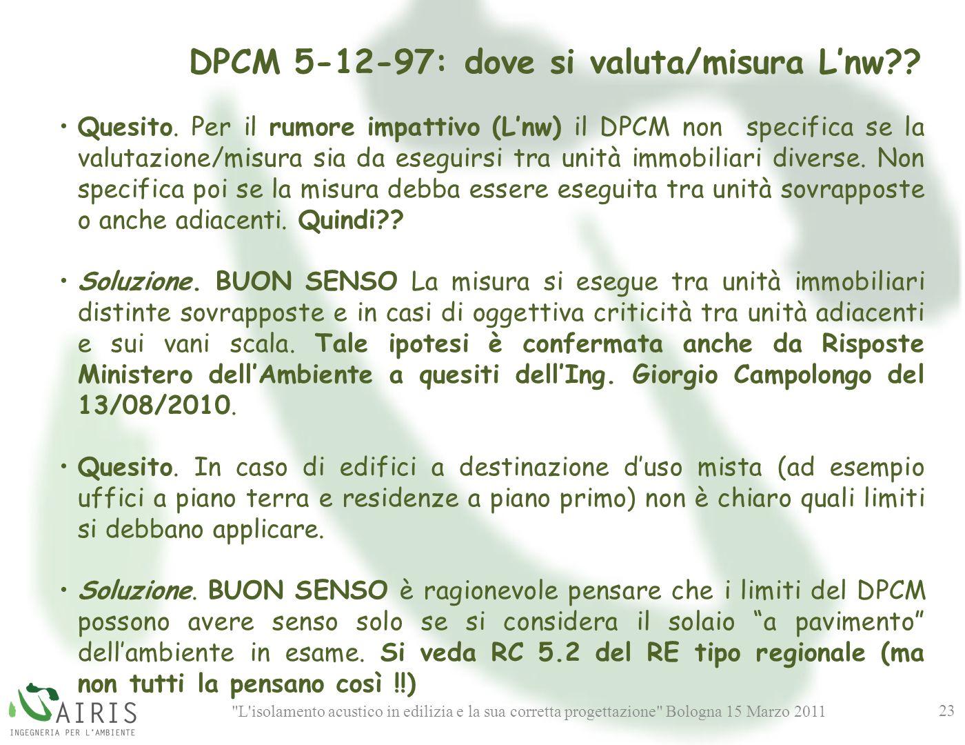 L isolamento acustico in edilizia e la sua corretta progettazione Bologna 15 Marzo 2011 23 DPCM 5-12-97: dove si valuta/misura Lnw?.