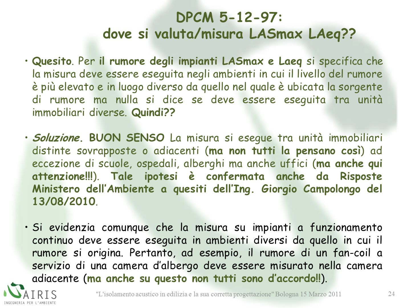 L isolamento acustico in edilizia e la sua corretta progettazione Bologna 15 Marzo 2011 24 DPCM 5-12-97: dove si valuta/misura LASmax LAeq?.