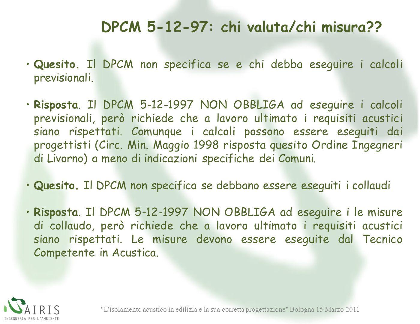 L isolamento acustico in edilizia e la sua corretta progettazione Bologna 15 Marzo 2011 DPCM 5-12-97: chi valuta/chi misura?.