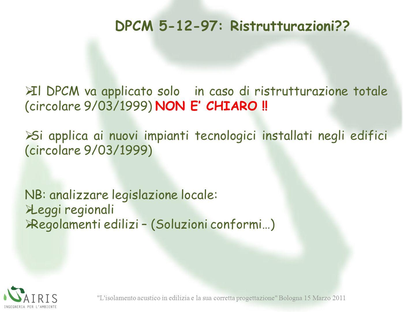 L isolamento acustico in edilizia e la sua corretta progettazione Bologna 15 Marzo 2011 DPCM 5-12-97: Ristrutturazioni?.