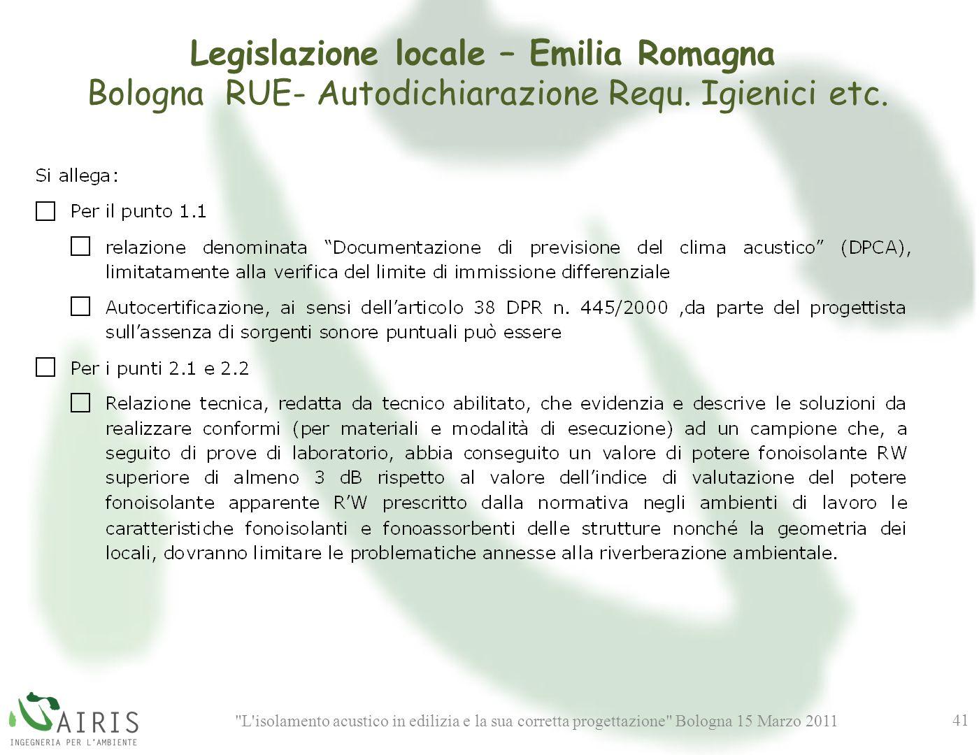 L isolamento acustico in edilizia e la sua corretta progettazione Bologna 15 Marzo 2011 41 Legislazione locale – Emilia Romagna Bologna RUE- Autodichiarazione Requ.