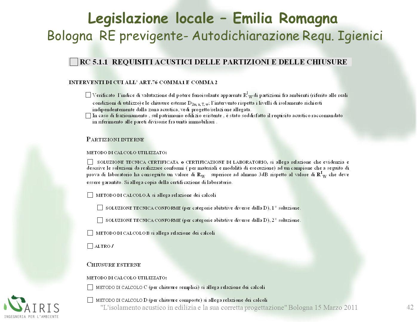 L isolamento acustico in edilizia e la sua corretta progettazione Bologna 15 Marzo 2011 42 Legislazione locale – Emilia Romagna Bologna RE previgente- Autodichiarazione Requ.