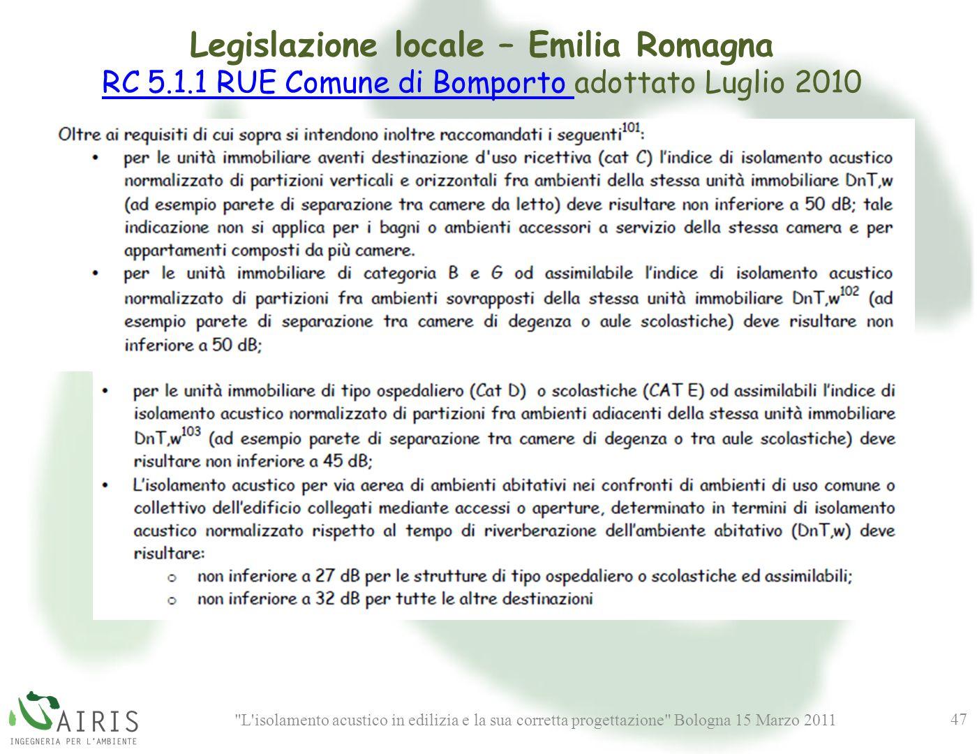 L isolamento acustico in edilizia e la sua corretta progettazione Bologna 15 Marzo 2011 47 Legislazione locale – Emilia Romagna RC 5.1.1 RUE Comune di Bomporto RC 5.1.1 RUE Comune di Bomporto adottato Luglio 2010