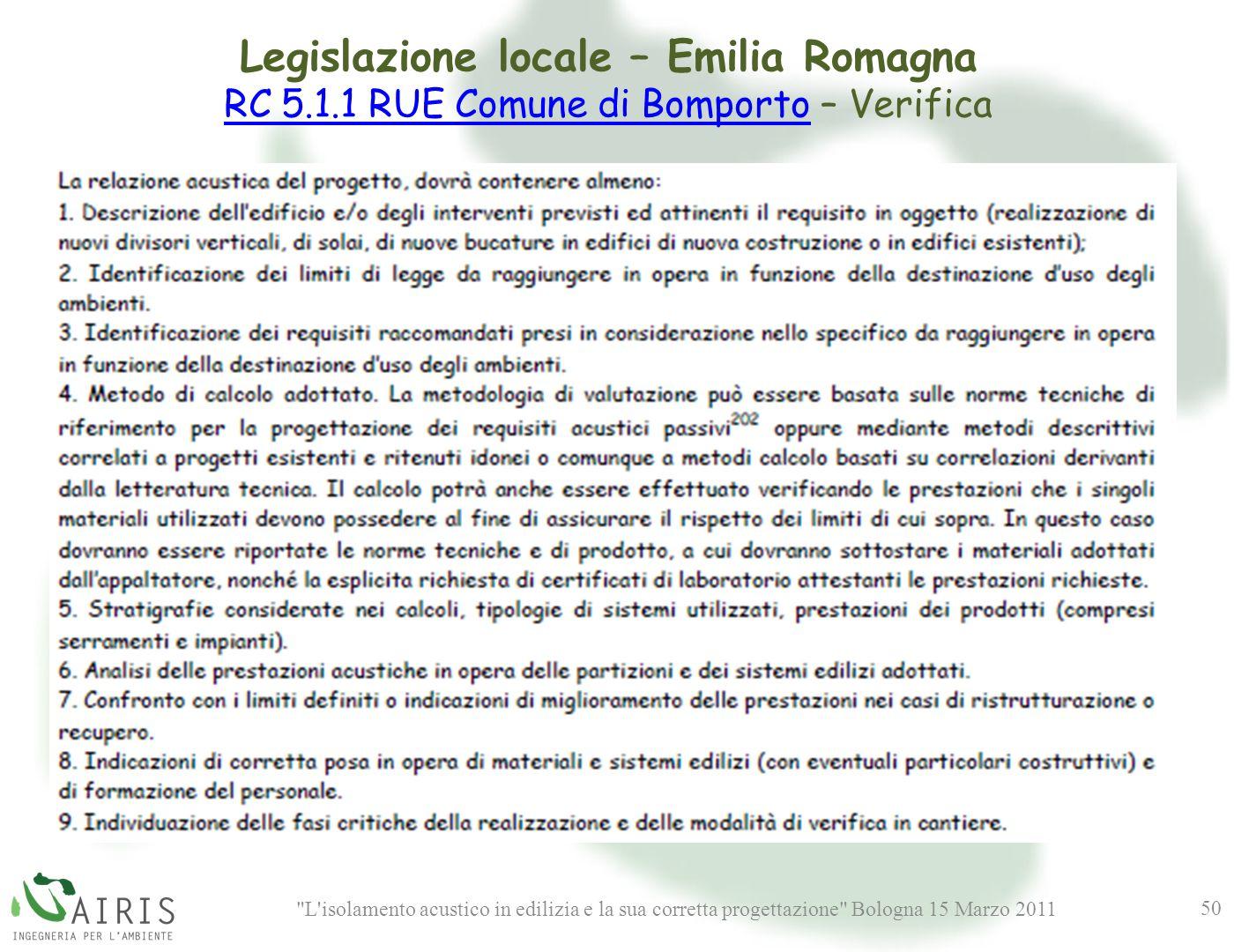L isolamento acustico in edilizia e la sua corretta progettazione Bologna 15 Marzo 2011 50 Legislazione locale – Emilia Romagna RC 5.1.1 RUE Comune di BomportoRC 5.1.1 RUE Comune di Bomporto – Verifica