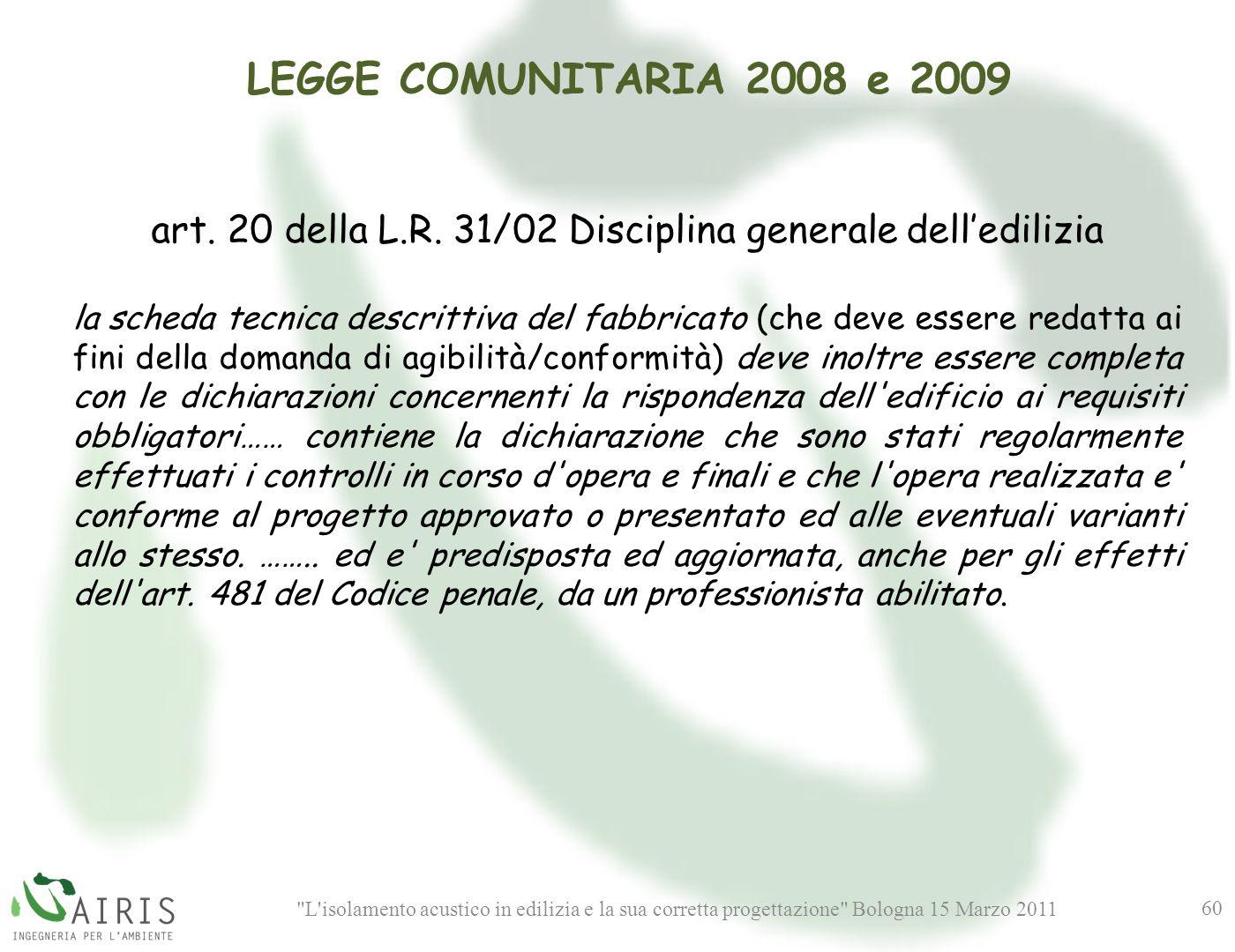 L isolamento acustico in edilizia e la sua corretta progettazione Bologna 15 Marzo 2011 60 LEGGE COMUNITARIA 2008 e 2009 art.