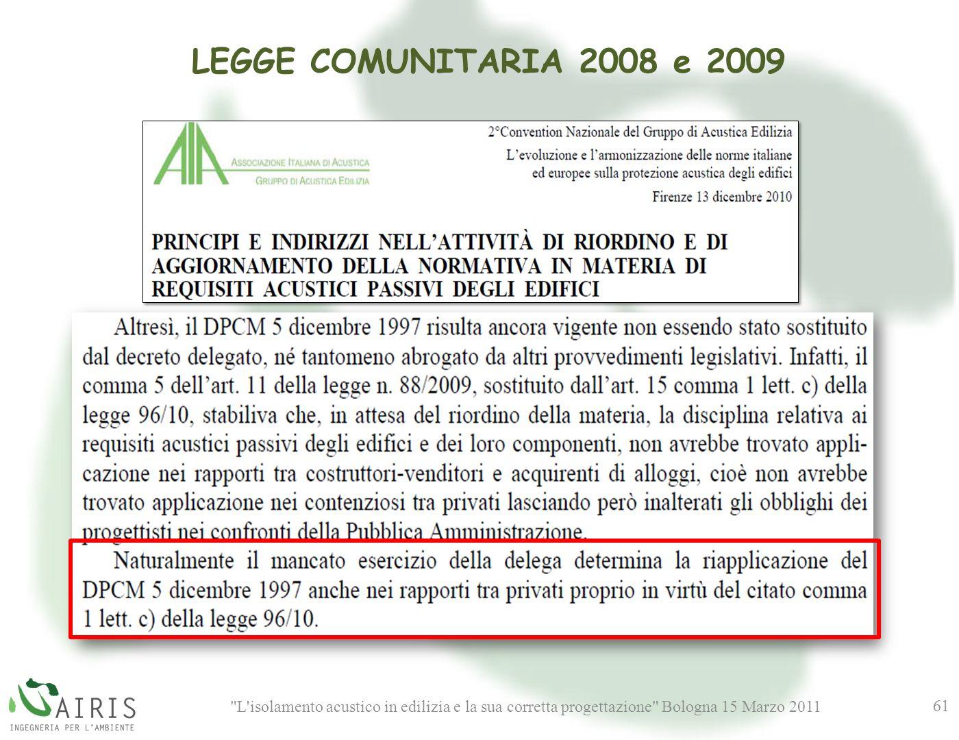 L isolamento acustico in edilizia e la sua corretta progettazione Bologna 15 Marzo 2011 61 LEGGE COMUNITARIA 2008 e 2009