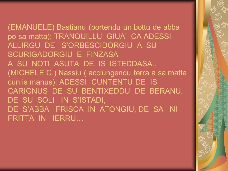 (GIORGIO ) Giuanni (prantendu una matixedda de ilixi in sa terra): ILIXEDDU MIU, TA BELLIXEDDU CHI SESI.