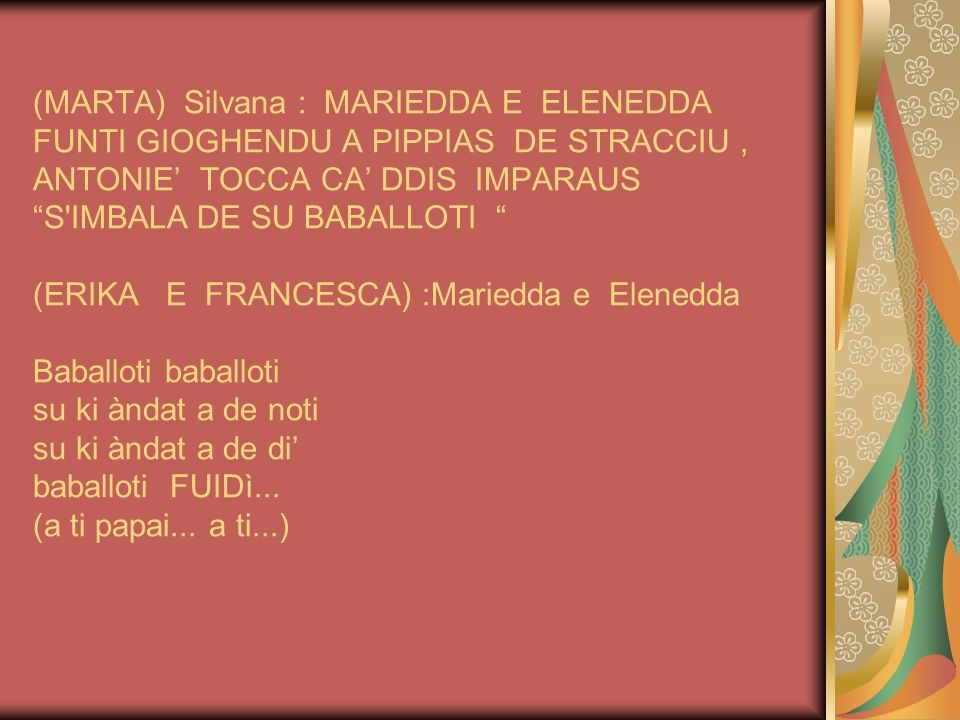 ( JONATHAN ) Dariu :GIOGAUSU A CUADDUS DE CANNA (1) (FEDERICO ) Marieddu : NOU,GIOGAUSU CUN IS CIRCUS (2) (RAIMONDO-GIUSEPPE-SAMUELE- MICHELE D.) Arremundu, Antoni, Luisu e Padori: NOSU GIOGAUSU A SEDAZZU, SEDAZZU (3)