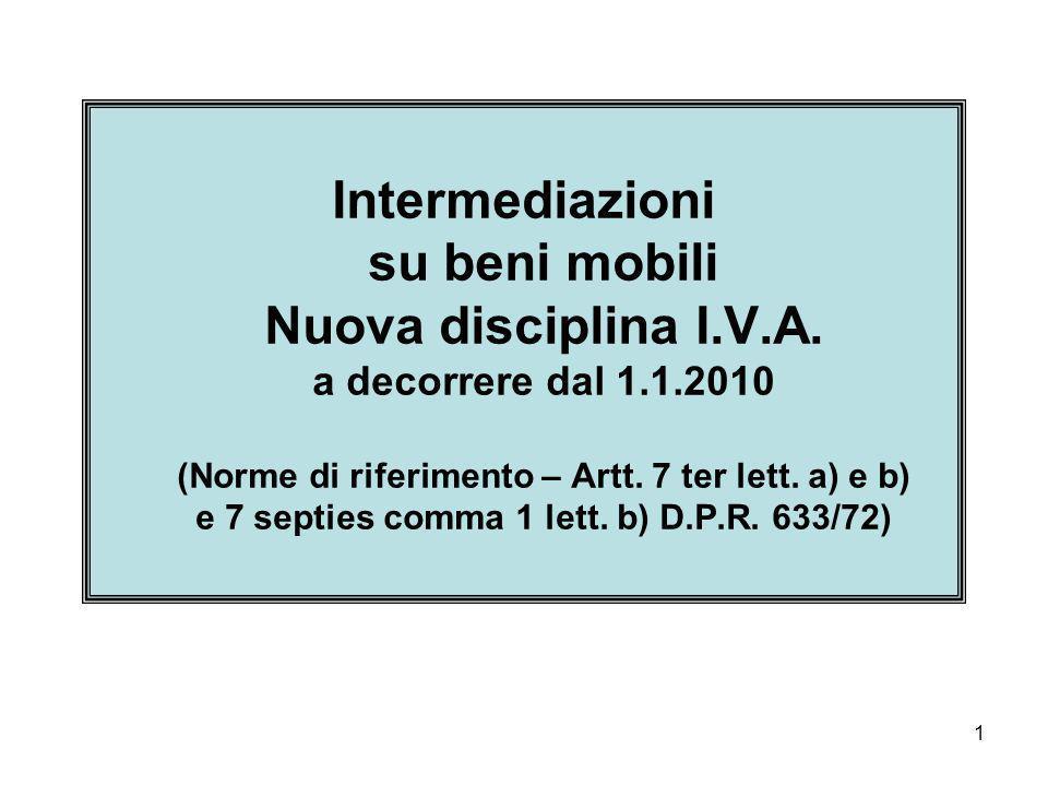1 Intermediazioni su beni mobili Nuova disciplina I.V.A. a decorrere dal 1.1.2010 (Norme di riferimento – Artt. 7 ter lett. a) e b) e 7 septies comma