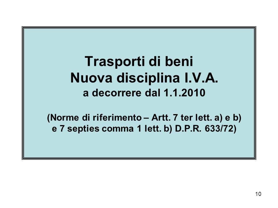 10 Trasporti di beni Nuova disciplina I.V.A. a decorrere dal 1.1.2010 (Norme di riferimento – Artt. 7 ter lett. a) e b) e 7 septies comma 1 lett. b) D