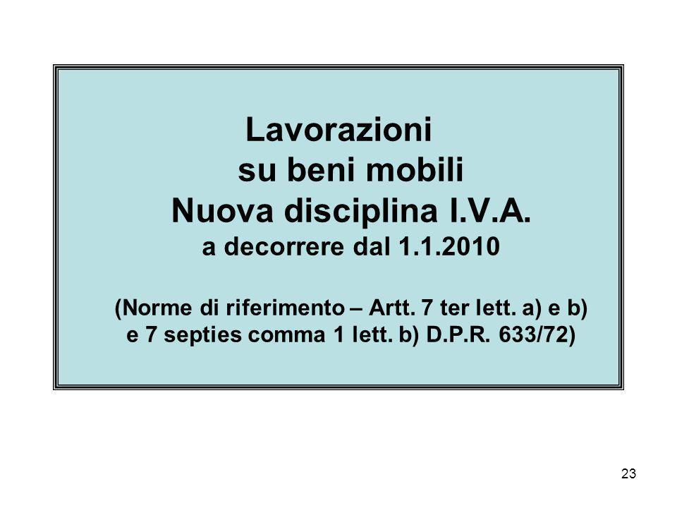 23 Lavorazioni su beni mobili Nuova disciplina I.V.A. a decorrere dal 1.1.2010 (Norme di riferimento – Artt. 7 ter lett. a) e b) e 7 septies comma 1 l