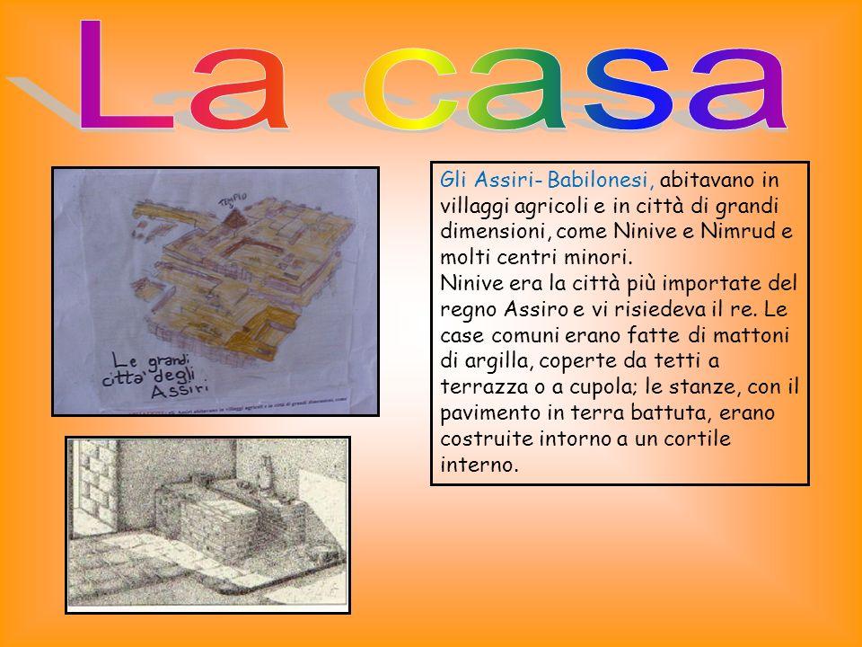 Gli Assiri- Babilonesi, abitavano in villaggi agricoli e in città di grandi dimensioni, come Ninive e Nimrud e molti centri minori.
