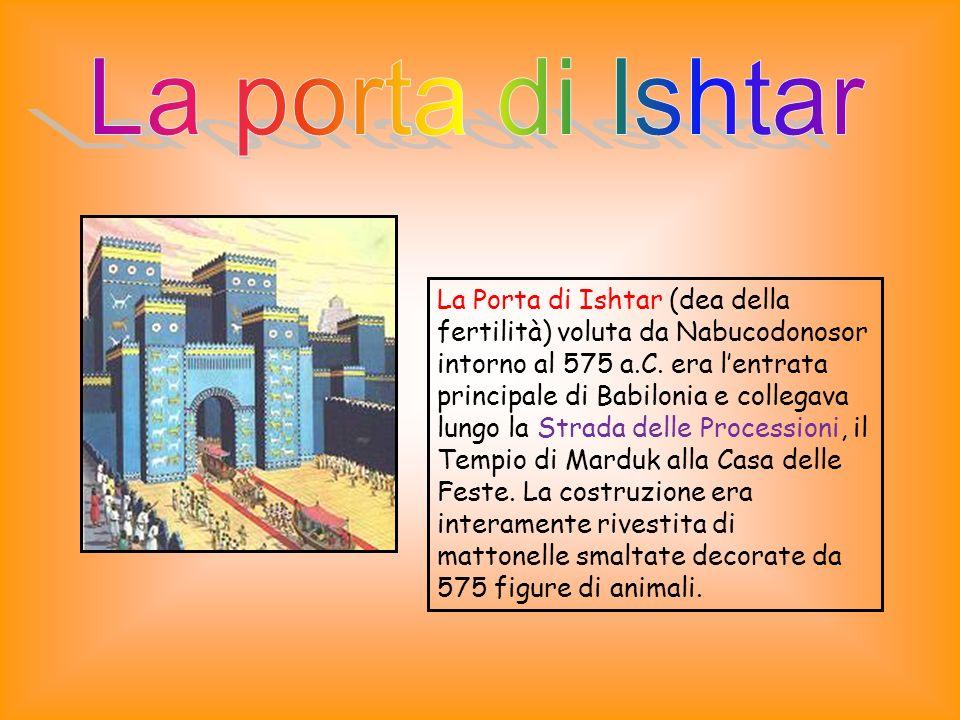 La Porta di Ishtar (dea della fertilità) voluta da Nabucodonosor intorno al 575 a.C.