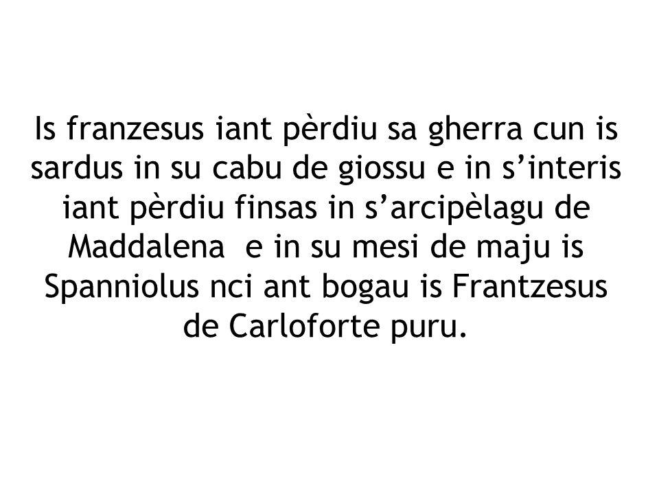 Is franzesus iant pèrdiu sa gherra cun is sardus in su cabu de giossu e in sinteris iant pèrdiu finsas in sarcipèlagu de Maddalena e in su mesi de maj
