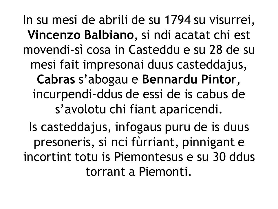 In su mesi de abrili de su 1794 su visurrei, Vincenzo Balbiano, si ndi acatat chi est movendi-sì cosa in Casteddu e su 28 de su mesi fait impresonai d