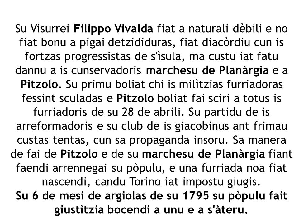 Su Visurrei Filippo Vivalda fiat a naturali dèbili e no fiat bonu a pigai detzididuras, fiat diacòrdiu cun is fortzas progressistas de s'ìsula, ma cus