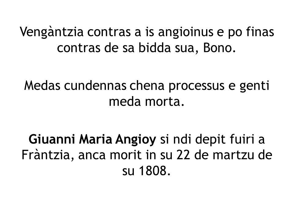 Vengàntzia contras a is angioinus e po finas contras de sa bidda sua, Bono. Medas cundennas chena processus e genti meda morta. Giuanni Maria Angioy s