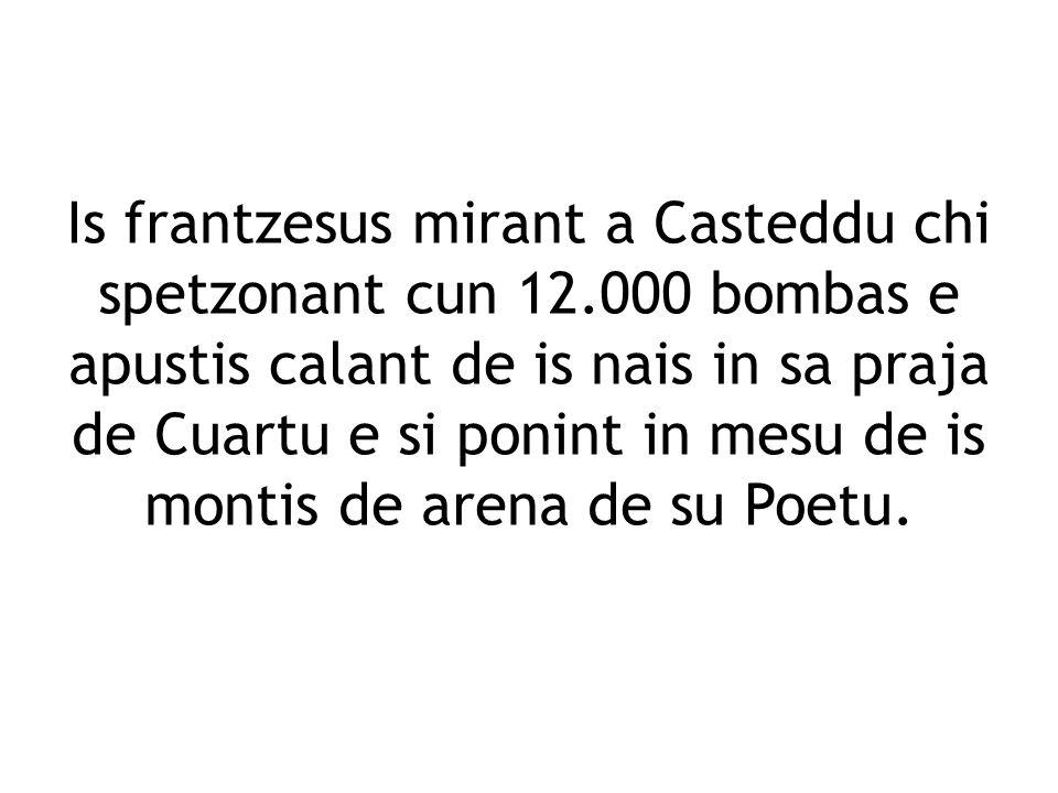 Is frantzesus mirant a Casteddu chi spetzonant cun 12.000 bombas e apustis calant de is nais in sa praja de Cuartu e si ponint in mesu de is montis de