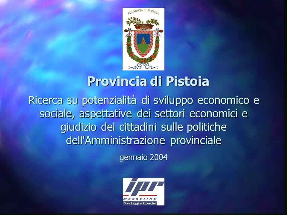 Ricerca su potenzialità di sviluppo economico e sociale, aspettative dei settori economici e giudizio dei cittadini sulle politiche dell Amministrazione provinciale gennaio 2004 Provincia di Pistoia