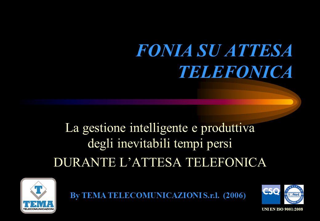 FONIA SU ATTESA TELEFONICA La gestione intelligente e produttiva degli inevitabili tempi persi DURANTE LATTESA TELEFONICA By TEMA TELECOMUNICAZIONI S.