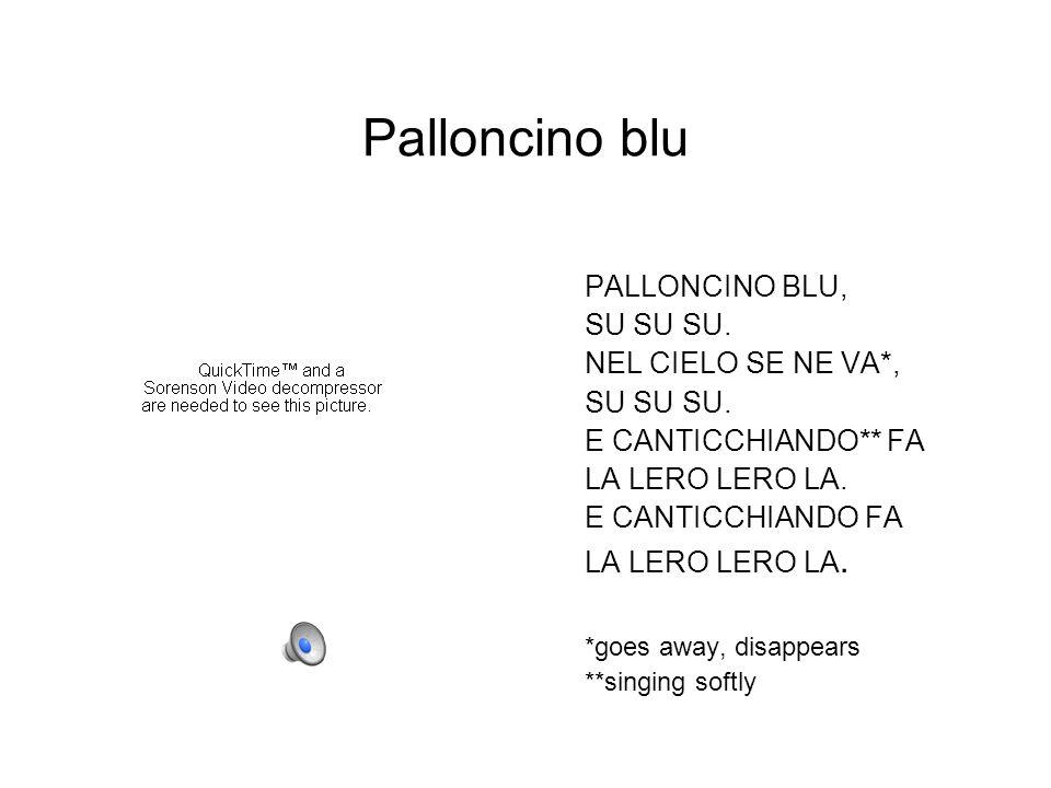 Palloncino blu PALLONCINO BLU, SU SU SU. NEL CIELO SE NE VA*, SU SU SU. E CANTICCHIANDO** FA LA LERO LERO LA. E CANTICCHIANDO FA LA LERO LERO LA. *goe