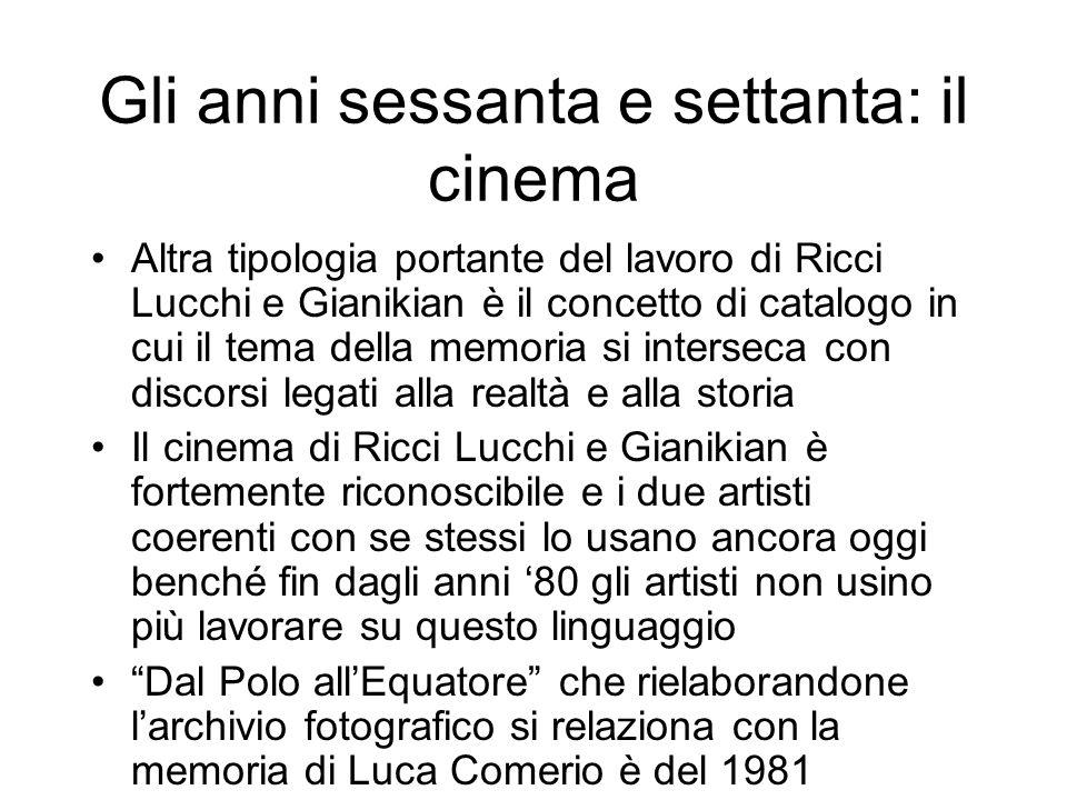 Gli anni sessanta e settanta: il cinema Altra tipologia portante del lavoro di Ricci Lucchi e Gianikian è il concetto di catalogo in cui il tema della
