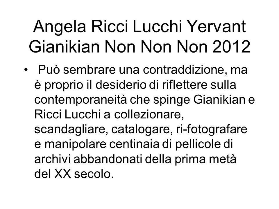 Angela Ricci Lucchi Yervant Gianikian Non Non Non 2012 Può sembrare una contraddizione, ma è proprio il desiderio di riflettere sulla contemporaneità