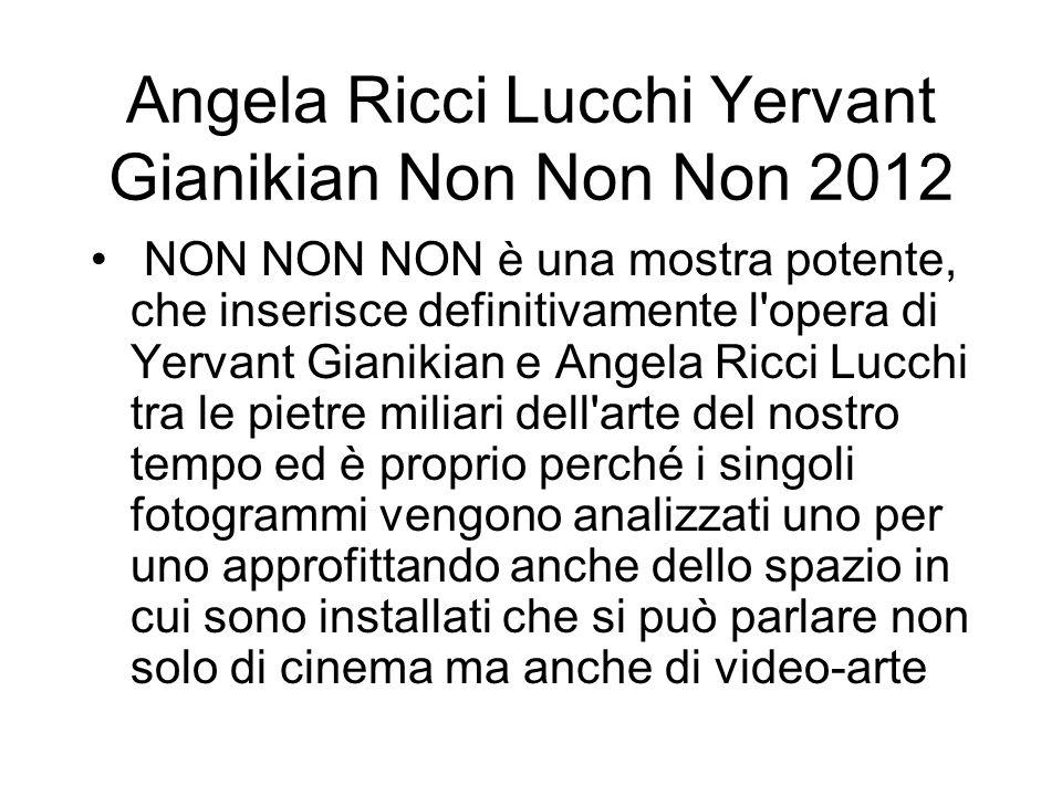 Angela Ricci Lucchi Yervant Gianikian Non Non Non 2012 NON NON NON è una mostra potente, che inserisce definitivamente l'opera di Yervant Gianikian e