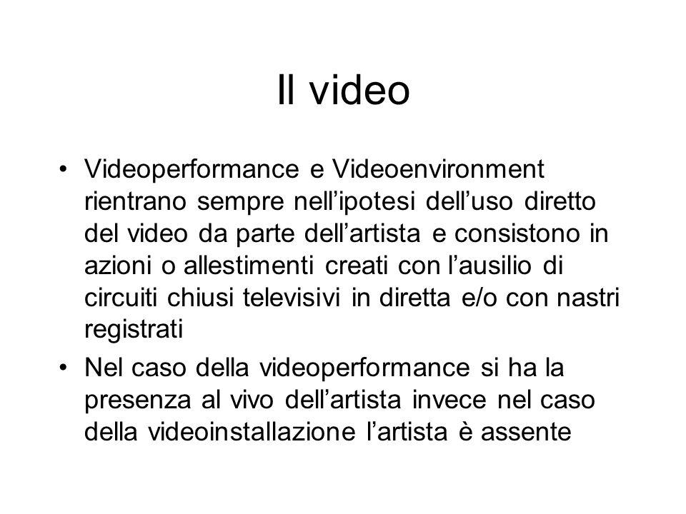 Il video Videoperformance e Videoenvironment rientrano sempre nellipotesi delluso diretto del video da parte dellartista e consistono in azioni o alle