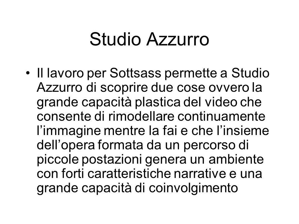 Studio Azzurro Il lavoro per Sottsass permette a Studio Azzurro di scoprire due cose ovvero la grande capacità plastica del video che consente di rimo
