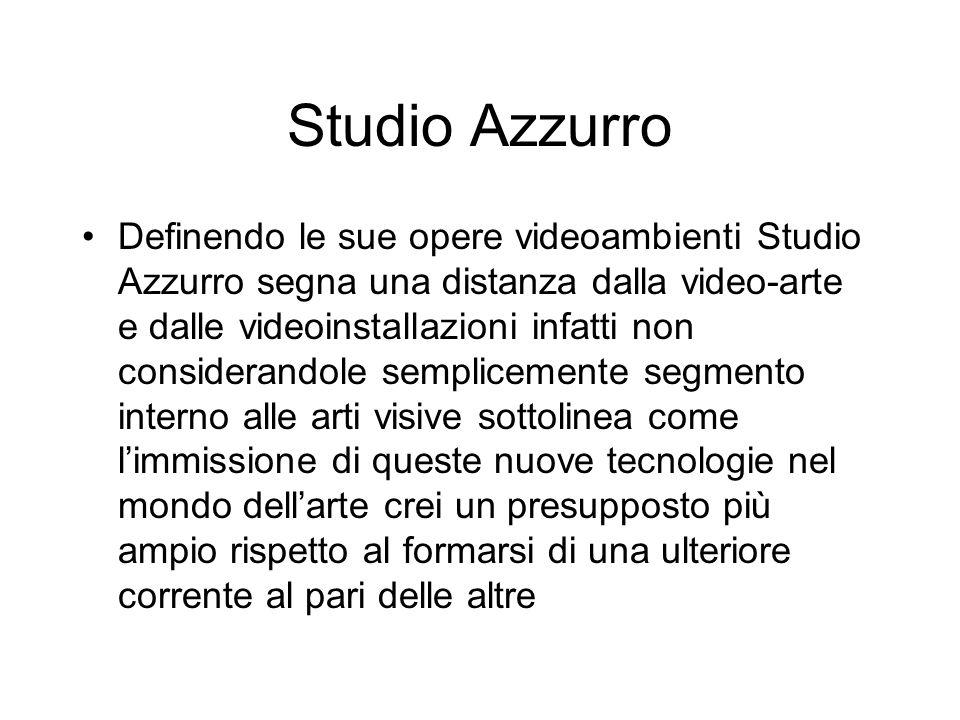 Studio Azzurro Definendo le sue opere videoambienti Studio Azzurro segna una distanza dalla video-arte e dalle videoinstallazioni infatti non consider