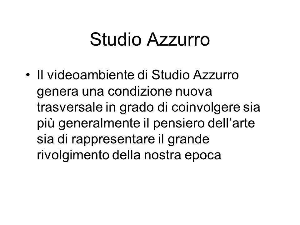 Studio Azzurro Il videoambiente di Studio Azzurro genera una condizione nuova trasversale in grado di coinvolgere sia più generalmente il pensiero del