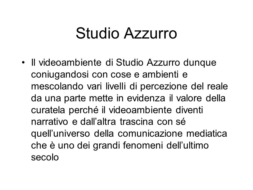 Studio Azzurro Il videoambiente di Studio Azzurro dunque coniugandosi con cose e ambienti e mescolando vari livelli di percezione del reale da una par