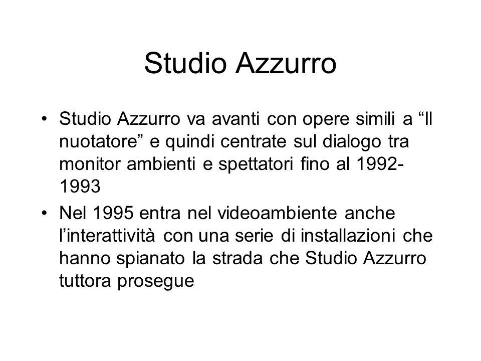 Studio Azzurro Studio Azzurro va avanti con opere simili a Il nuotatore e quindi centrate sul dialogo tra monitor ambienti e spettatori fino al 1992-