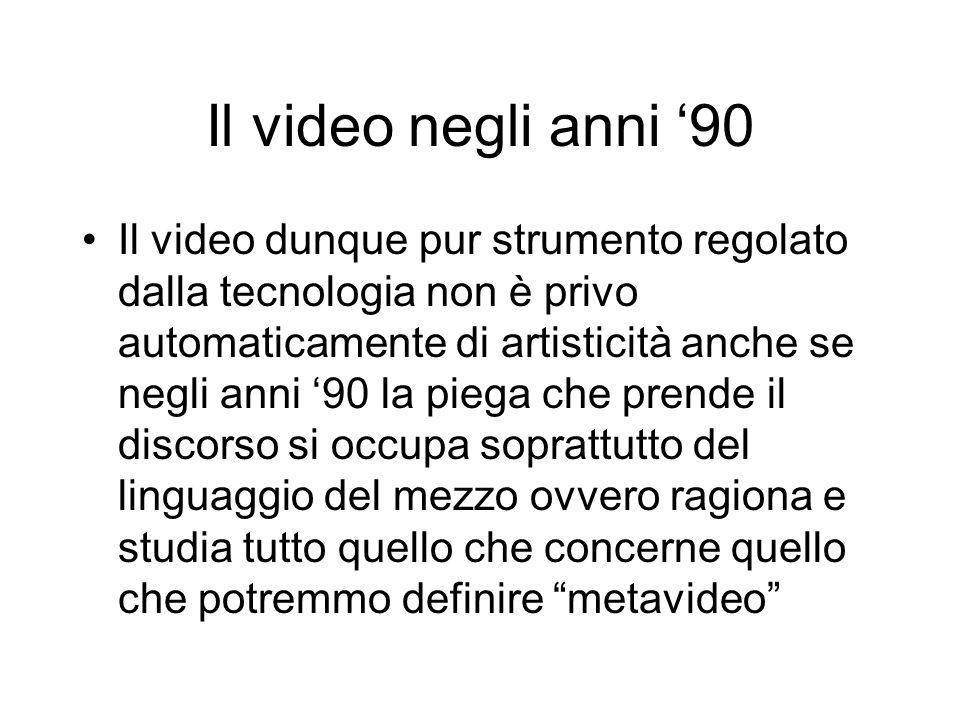 Il video negli anni 90 Il video dunque pur strumento regolato dalla tecnologia non è privo automaticamente di artisticità anche se negli anni 90 la pi