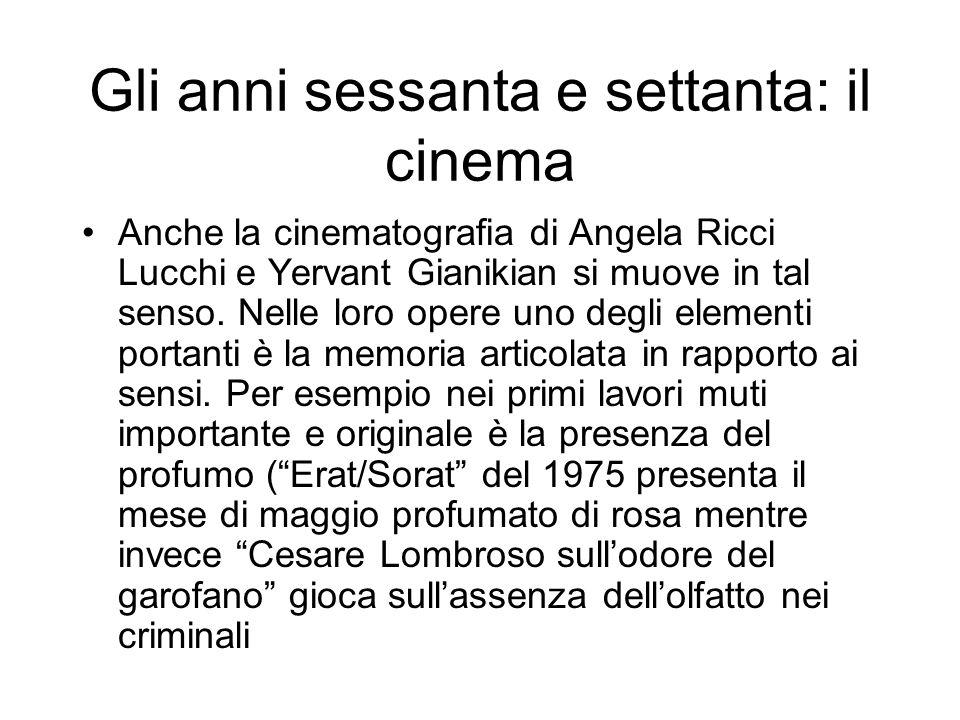 Gli anni sessanta e settanta: il cinema Anche la cinematografia di Angela Ricci Lucchi e Yervant Gianikian si muove in tal senso. Nelle loro opere uno