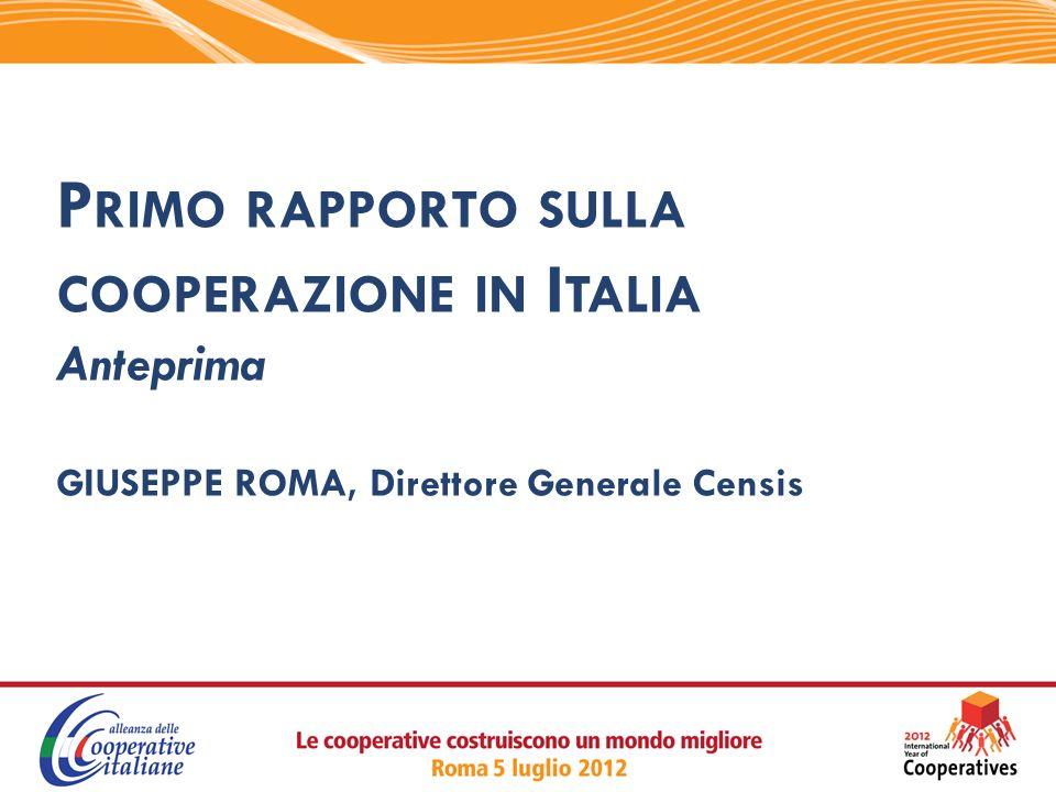 P RIMO RAPPORTO SULLA COOPERAZIONE IN I TALIA Anteprima GIUSEPPE ROMA, Direttore Generale Censis