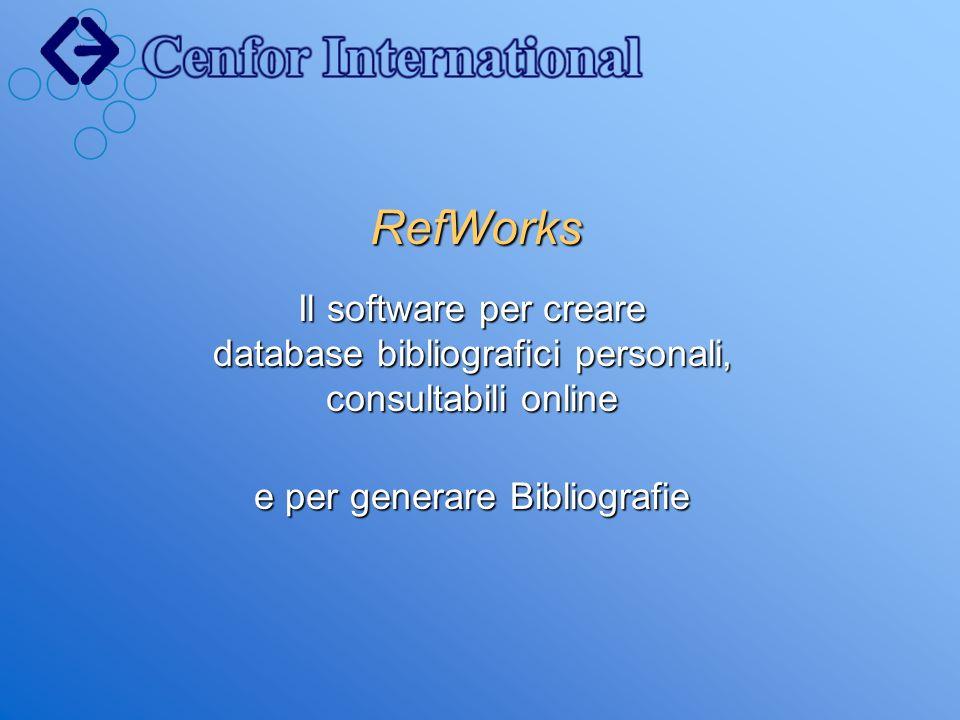 RefWorks Il software per creare database bibliografici personali, consultabili online e per generare Bibliografie