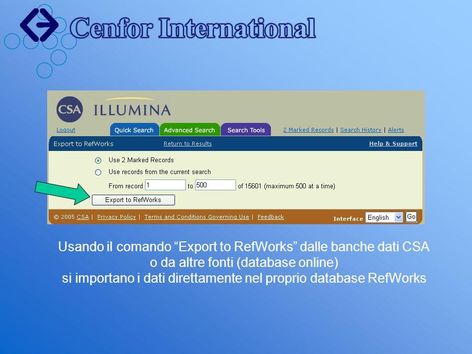 Usando il comando Export to RefWorks dalle banche dati CSA o da altre fonti (database online) si importano i dati direttamente nel proprio database Re