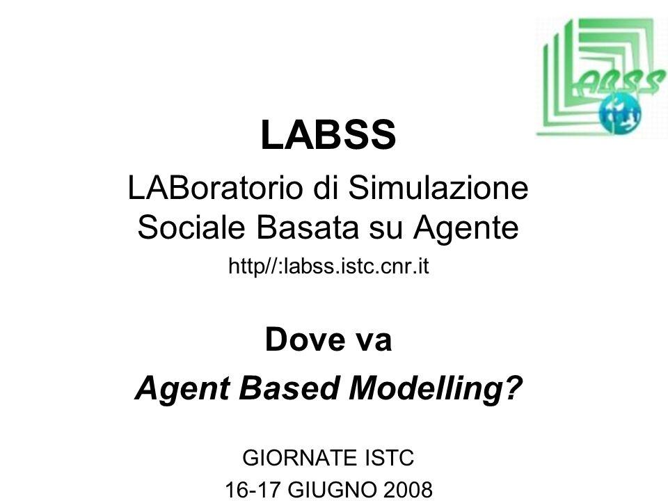 LABSS LABoratorio di Simulazione Sociale Basata su Agente http//:labss.istc.cnr.it Dove va Agent Based Modelling.